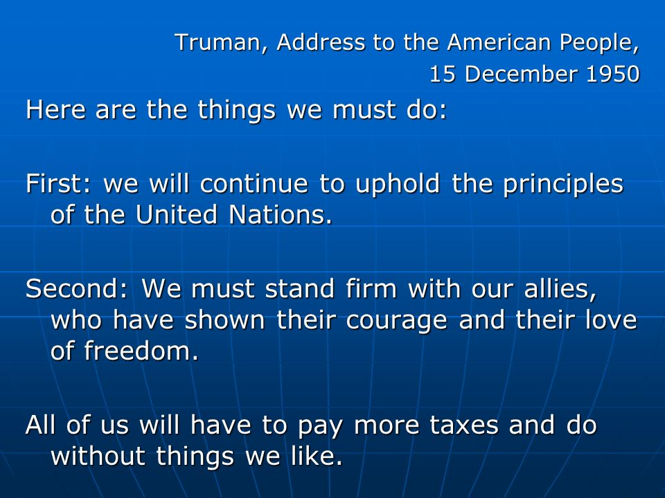 Truman, Address to the American People, 15 December 1950 Here are the things we must do: First: we will continue to uphold the principles of the United Nations.