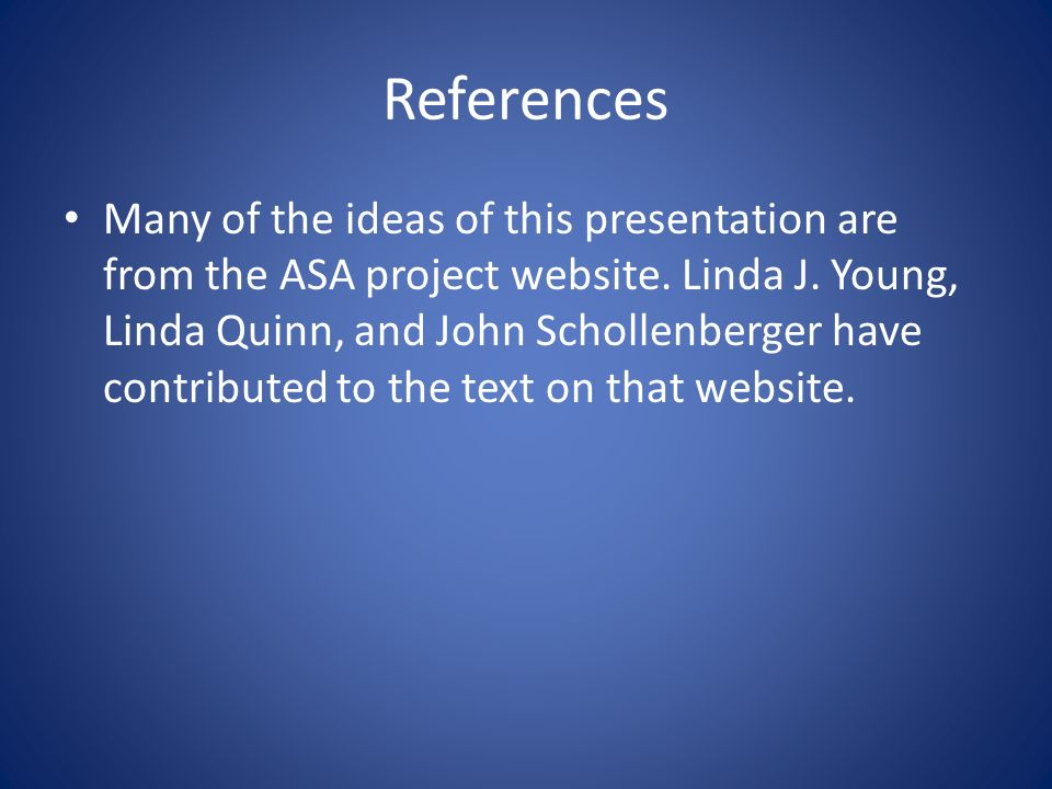 References Many of the ideas of this presentation are from the ASA project website.