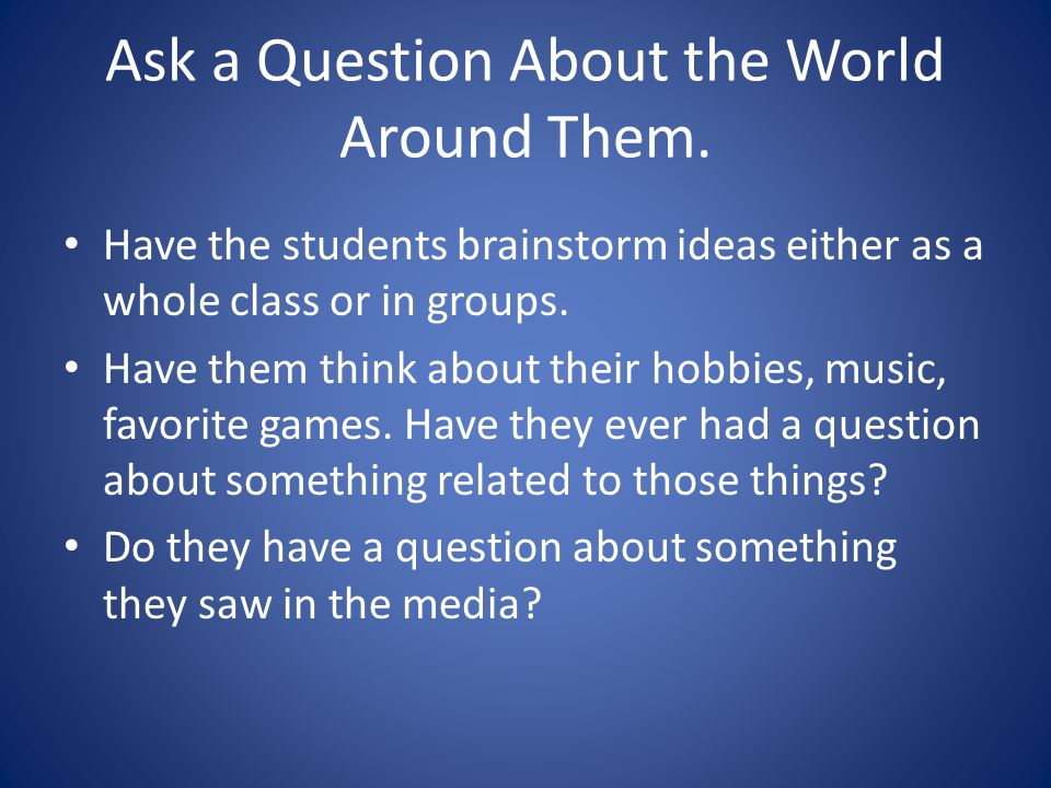 Ask a Question About the World Around Them.