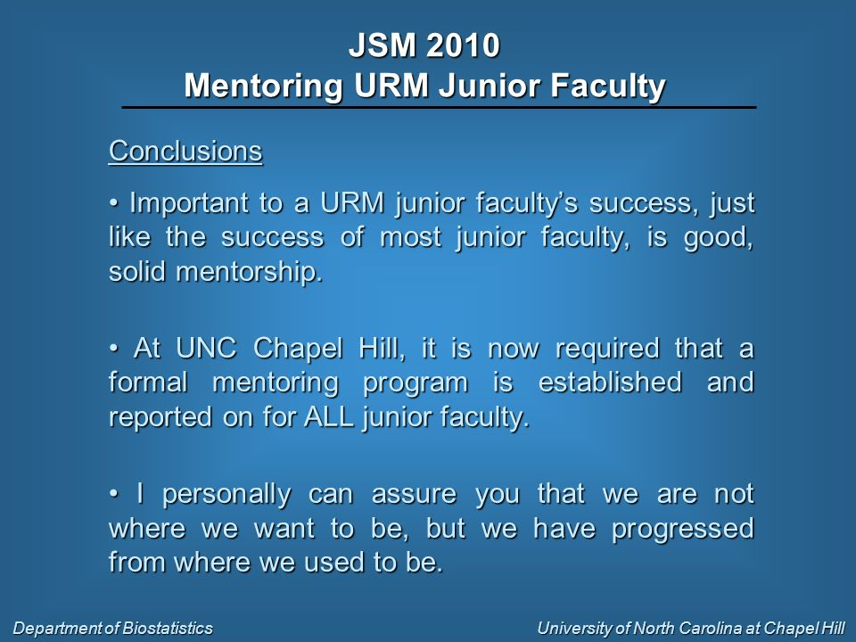 Conclusions Important to a URM junior facultys success, just like the success of most junior faculty, is good, solid mentorship.