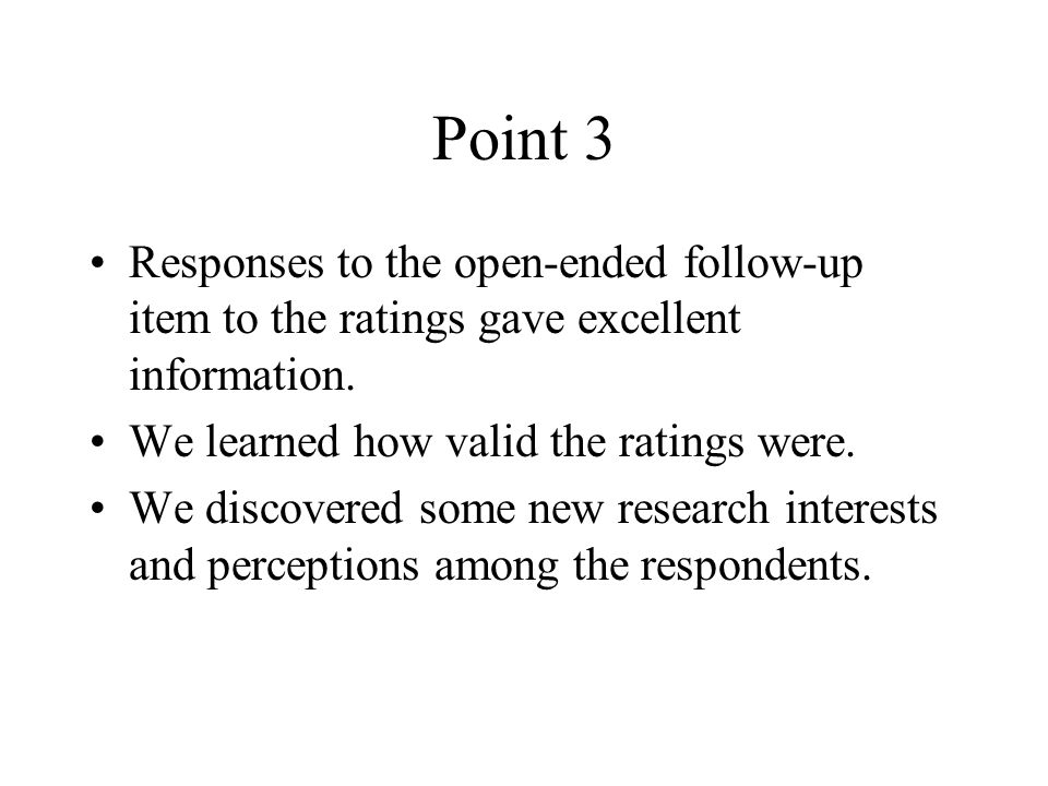 Point 3 Responses to the open-ended follow-up item to the ratings gave excellent information.