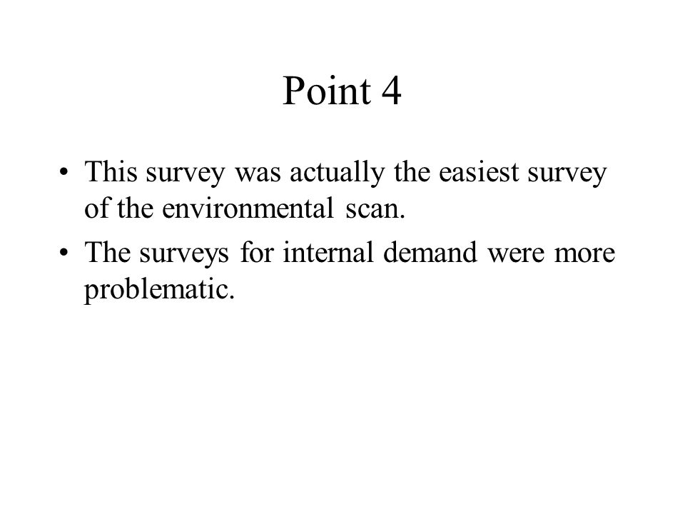 Point 4 This survey was actually the easiest survey of the environmental scan.