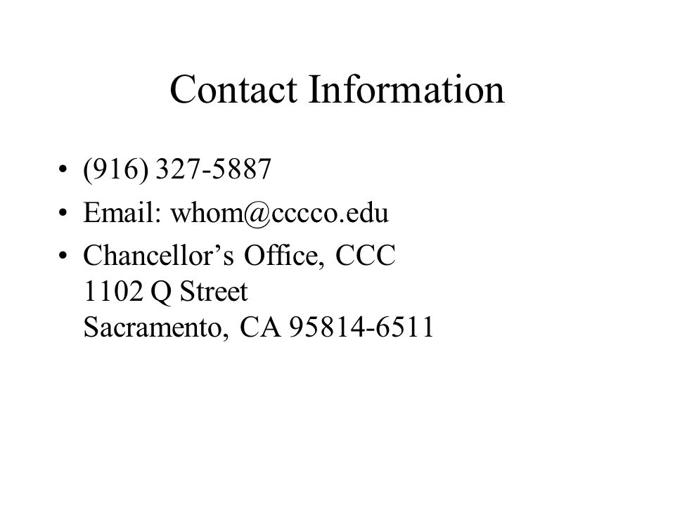 Contact Information (916) 327-5887 Email: whom@cccco.edu Chancellors Office, CCC 1102 Q Street Sacramento, CA 95814-6511