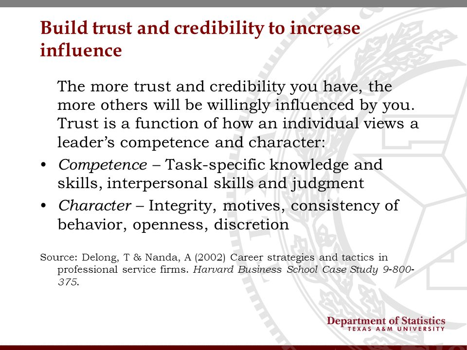 Build trust and credibility to increase influence The more trust and credibility you have, the more others will be willingly influenced by you.