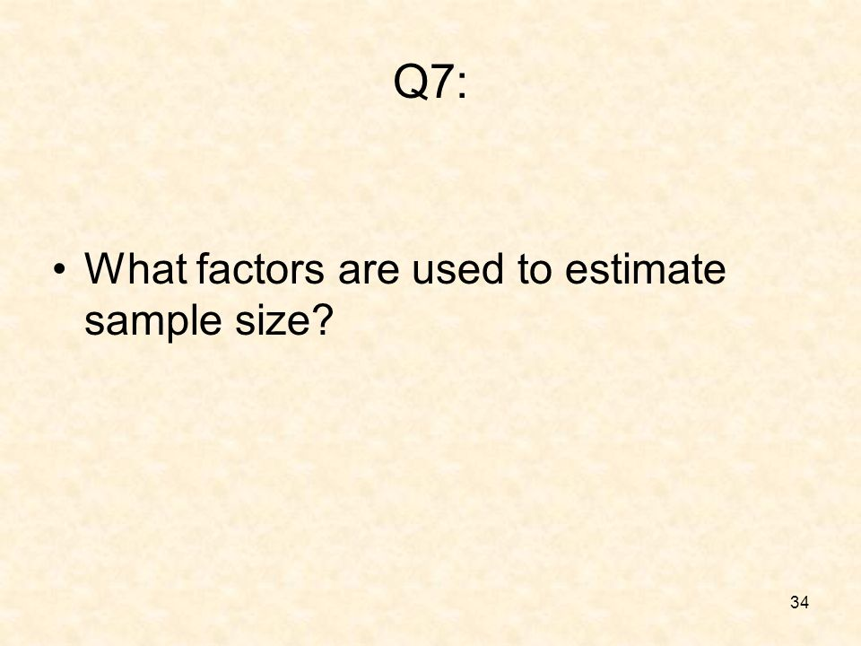34 Q7: What factors are used to estimate sample size