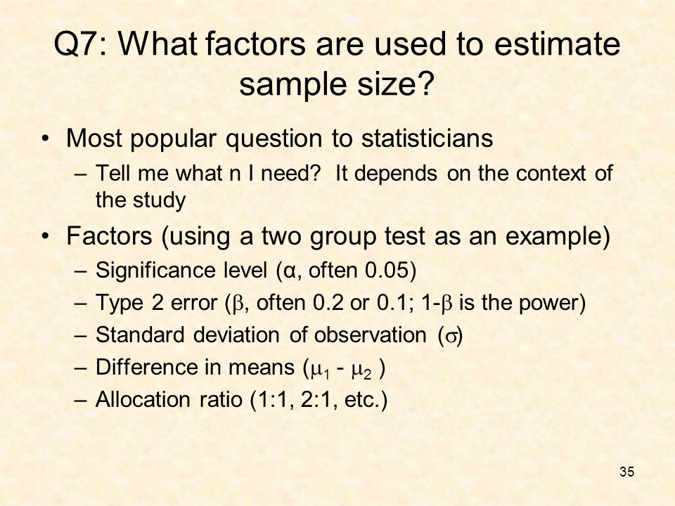 35 Q7: What factors are used to estimate sample size.