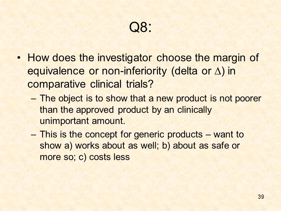 39 Q8 : How does the investigator choose the margin of equivalence or non-inferiority (delta or ) in comparative clinical trials.
