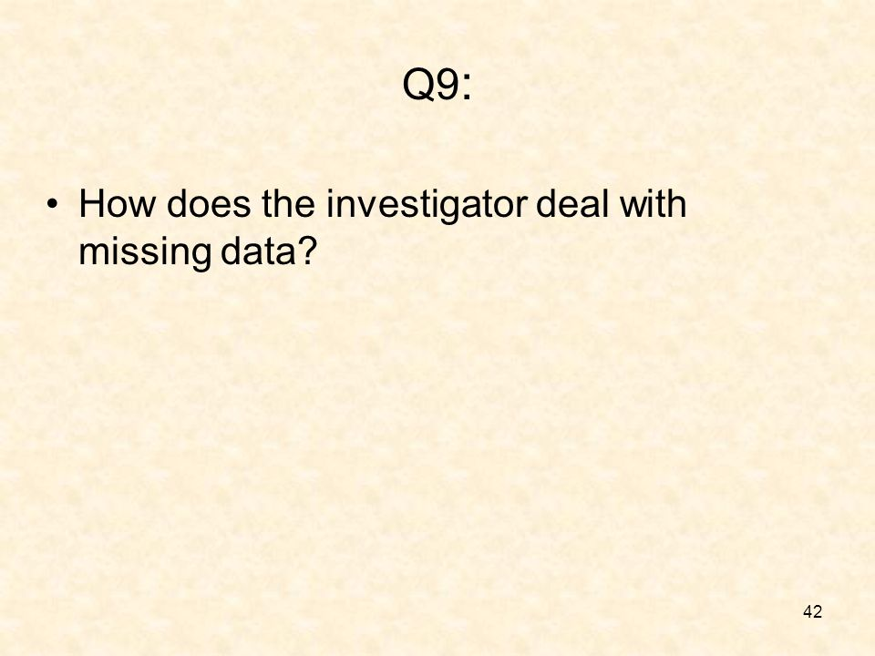 42 Q9 : How does the investigator deal with missing data