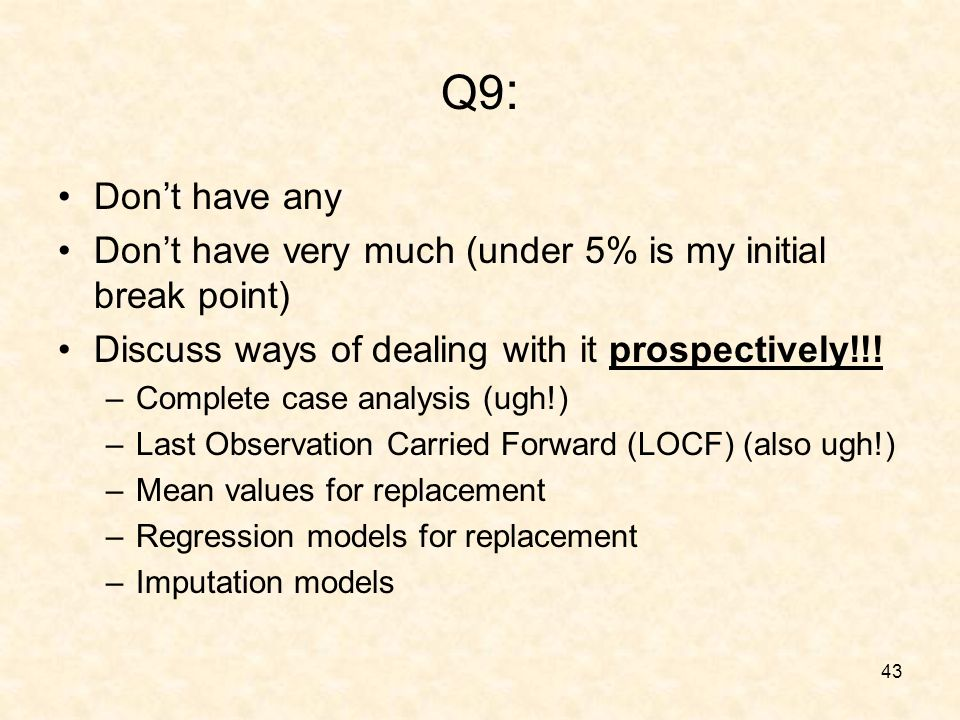 43 Q9 : Dont have any Dont have very much (under 5% is my initial break point) Discuss ways of dealing with it prospectively!!.