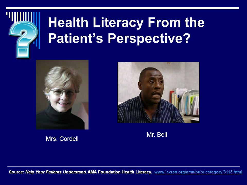 Health Literacy From the Patients Perspective. Source: Help Your Patients Understand.