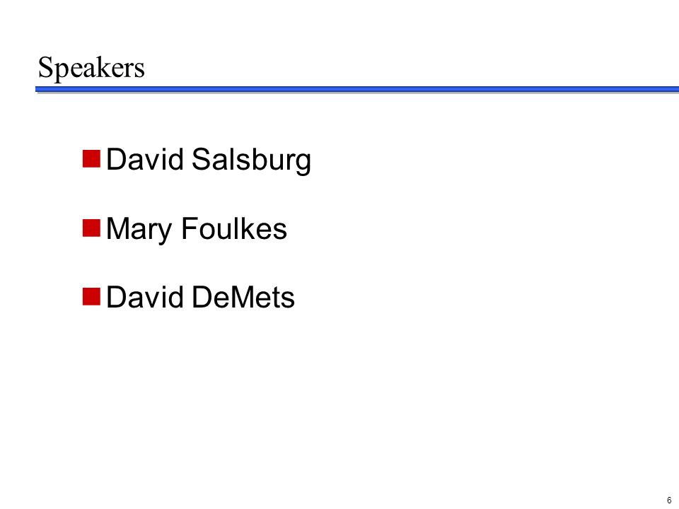 delete these guides from slide master before printing or giving to the client 6 Speakers David Salsburg Mary Foulkes David DeMets