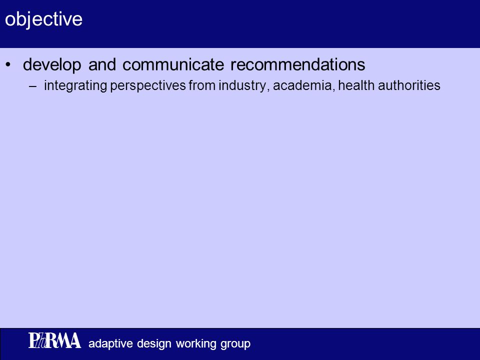 7 adaptive design working group objective develop and communicate recommendations –integrating perspectives from industry, academia, health authorities