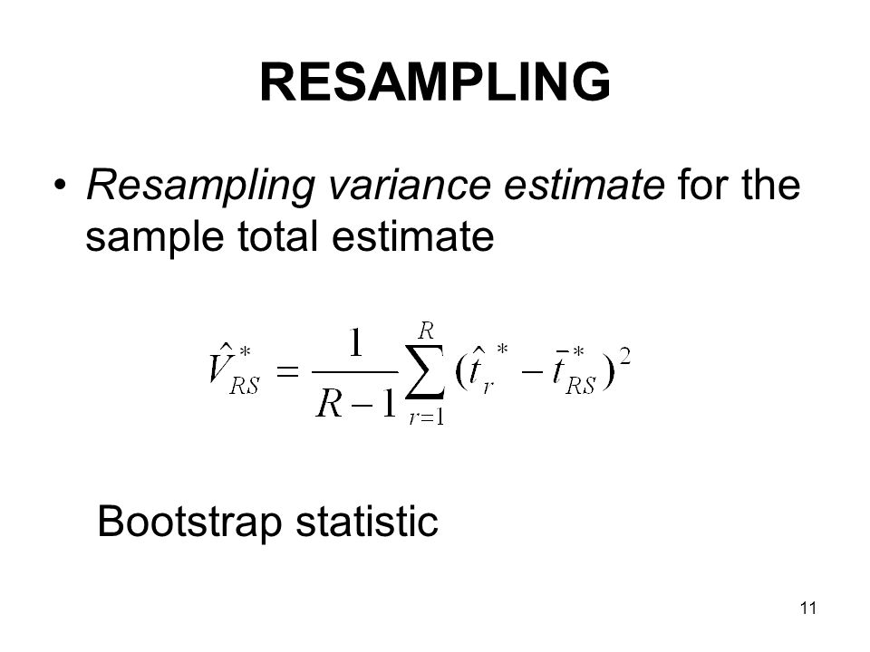 11 RESAMPLING Resampling variance estimate for the sample total estimate Bootstrap statistic