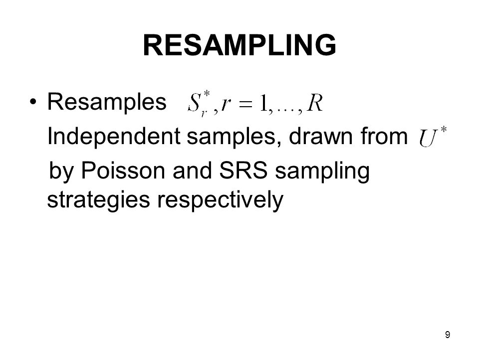 9 RESAMPLING Resamples Independent samples, drawn from by Poisson and SRS sampling strategies respectively