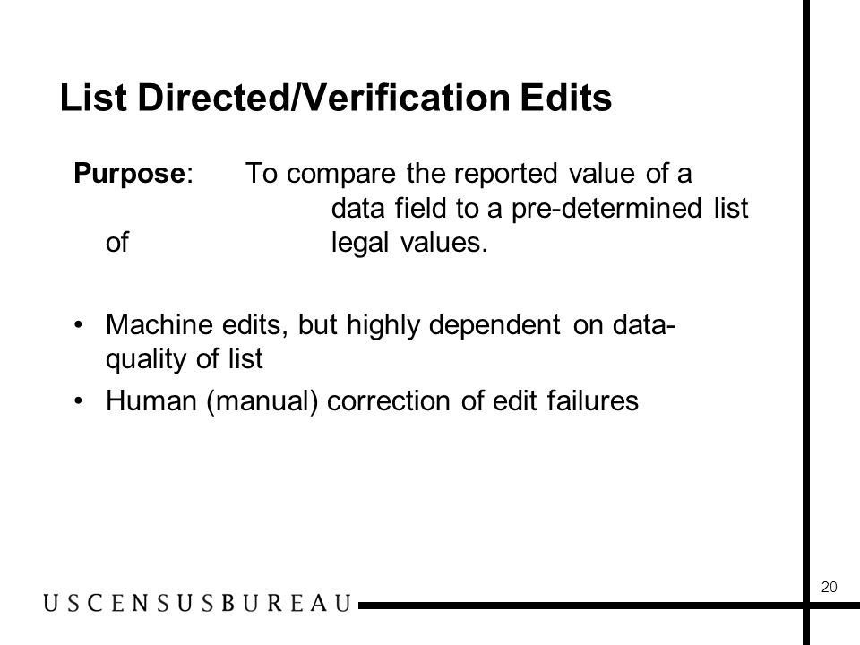 20 List Directed/Verification Edits Purpose:To compare the reported value of a data field to a pre-determined list of legal values.
