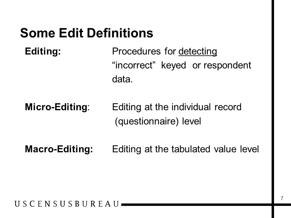 7 Some Edit Definitions Editing:Procedures for detecting incorrect keyed or respondent data.