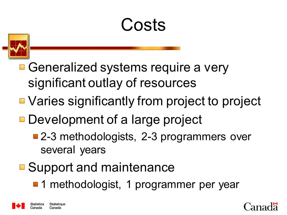 Costs Generalized systems require a very significant outlay of resources Varies significantly from project to project Development of a large project 2-3 methodologists, 2-3 programmers over several years Support and maintenance 1 methodologist, 1 programmer per year
