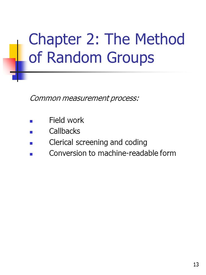 13 Chapter 2: The Method of Random Groups Common measurement process: Field work Callbacks Clerical screening and coding Conversion to machine-readable form