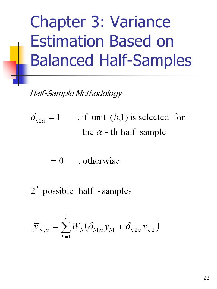23 Chapter 3: Variance Estimation Based on Balanced Half-Samples Half-Sample Methodology