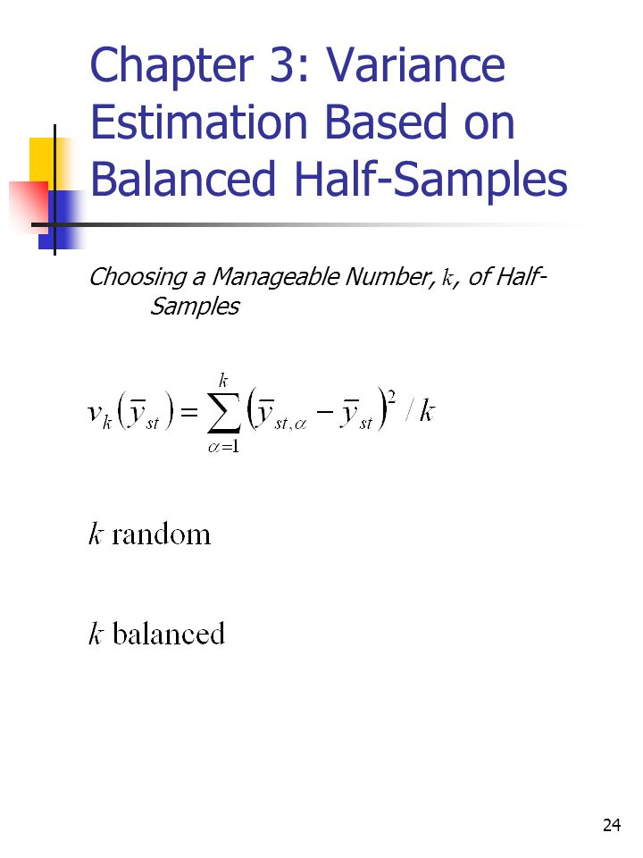 24 Chapter 3: Variance Estimation Based on Balanced Half-Samples Choosing a Manageable Number, k, of Half- Samples