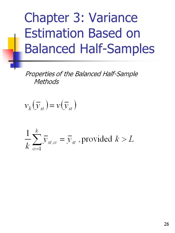 26 Chapter 3: Variance Estimation Based on Balanced Half-Samples Properties of the Balanced Half-Sample Methods