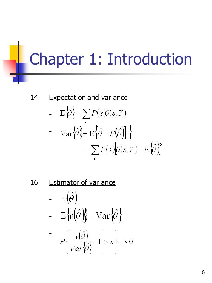 6 Chapter 1: Introduction 14.Expectation and variance - 16.Estimator of variance -