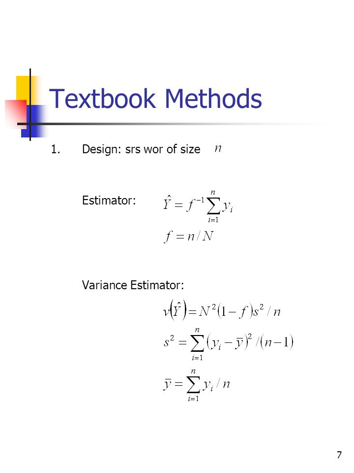 7 Textbook Methods 1.Design: srs wor of size Estimator: Variance Estimator: