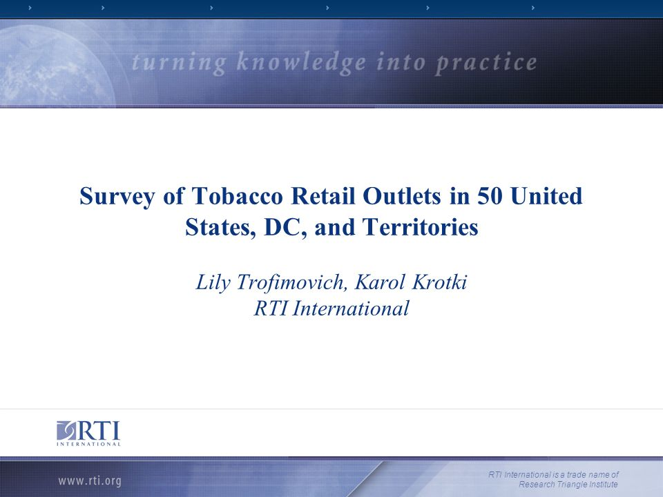 Survey of Tobacco Retail Outlets in 50 United States, DC, and Territories Lily Trofimovich, Karol Krotki RTI International RTI International is a trade name of Research Triangle Institute