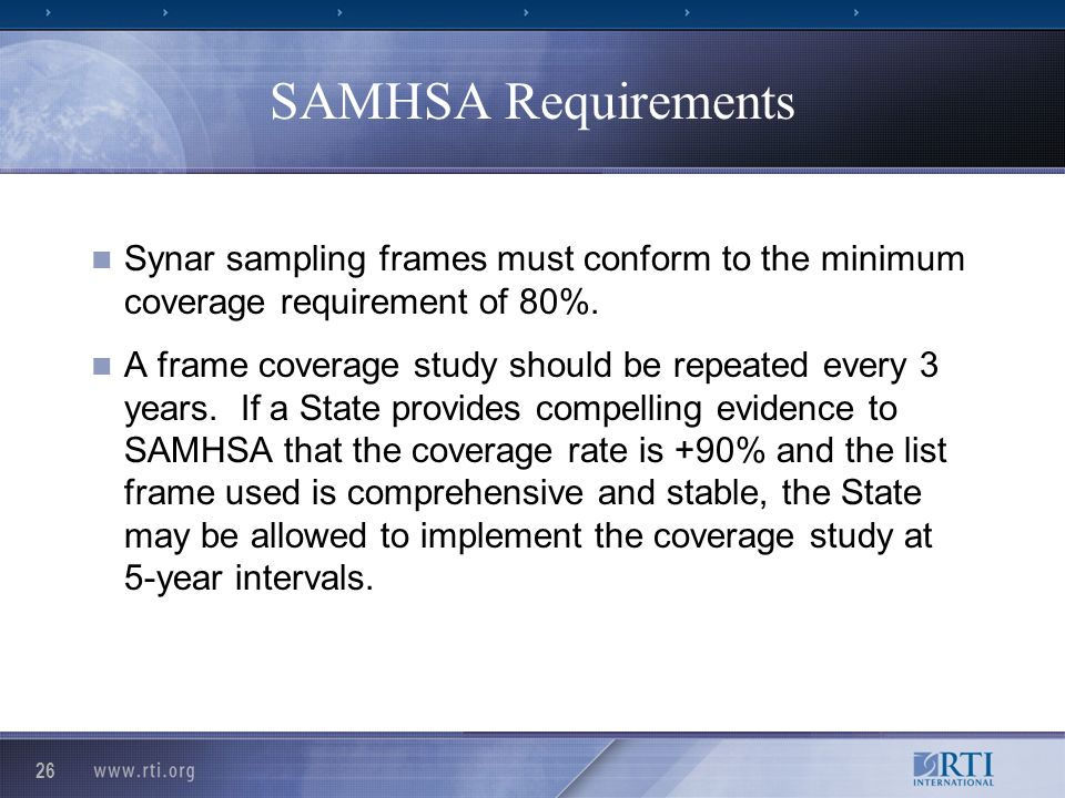 26 SAMHSA Requirements Synar sampling frames must conform to the minimum coverage requirement of 80%.
