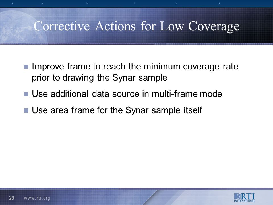 29 Corrective Actions for Low Coverage Improve frame to reach the minimum coverage rate prior to drawing the Synar sample Use additional data source in multi-frame mode Use area frame for the Synar sample itself