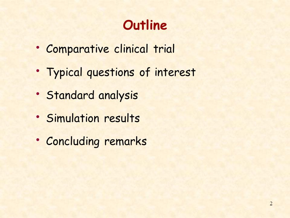 2 Outline Comparative clinical trial Typical questions of interest Standard analysis Simulation results Concluding remarks