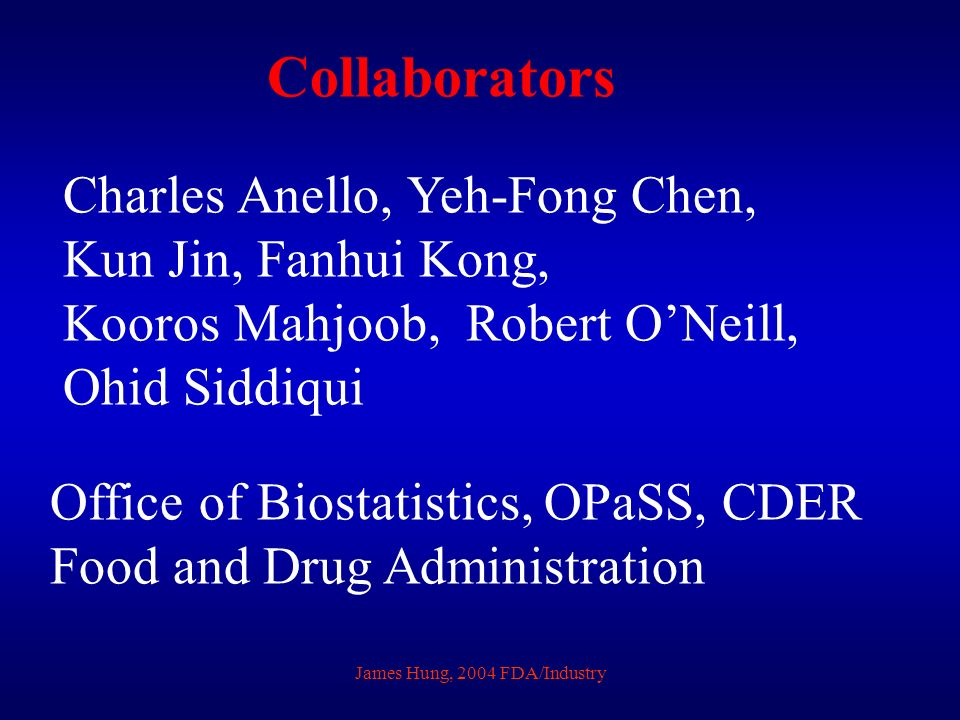 James Hung, 2004 FDA/Industry Collaborators Charles Anello, Yeh-Fong Chen, Kun Jin, Fanhui Kong, Kooros Mahjoob, Robert ONeill, Ohid Siddiqui Office of Biostatistics, OPaSS, CDER Food and Drug Administration
