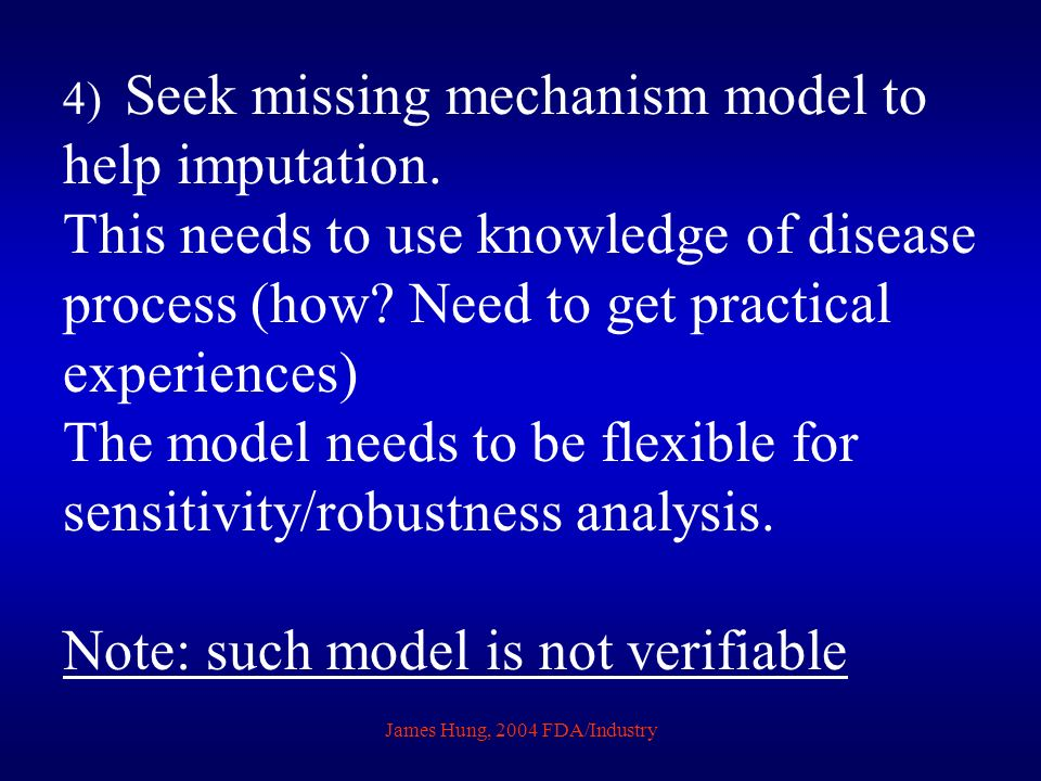 James Hung, 2004 FDA/Industry 4) Seek missing mechanism model to help imputation.