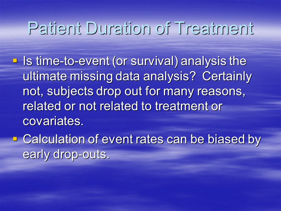 Patient Duration of Treatment Is time-to-event (or survival) analysis the ultimate missing data analysis.