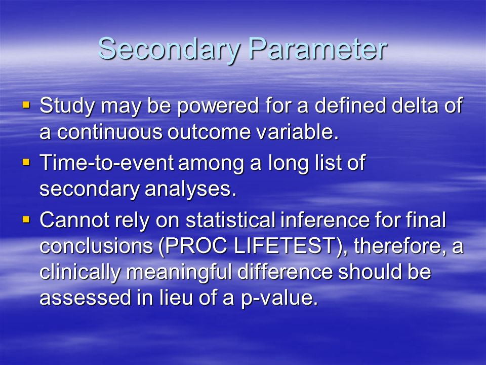 Secondary Parameter Study may be powered for a defined delta of a continuous outcome variable.