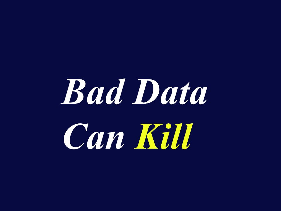 Bad Data Can Kill