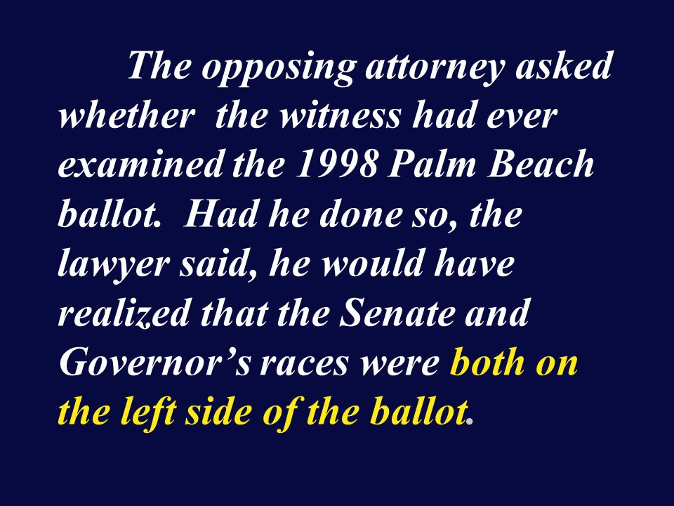 The opposing attorney asked whether the witness had ever examined the 1998 Palm Beach ballot.