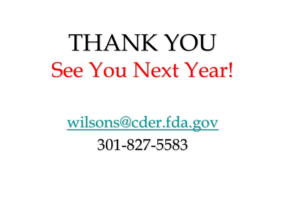 THANK YOU See You Next Year! wilsons@cder.fda.gov 301-827-5583