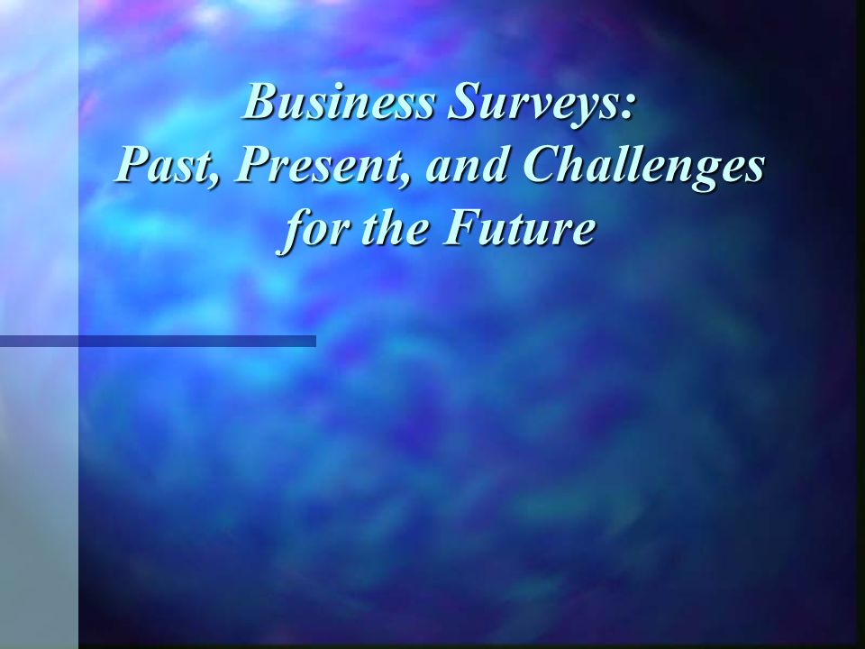 Business Surveys: Past, Present, and Challenges for the Future