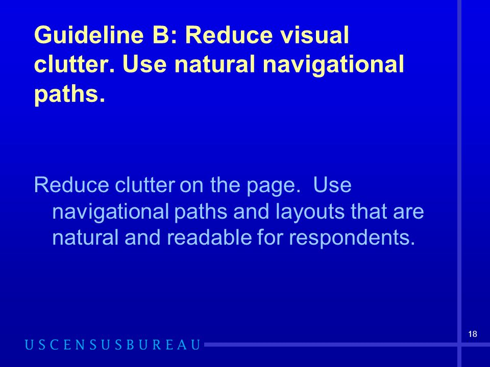 18 Guideline B: Reduce visual clutter. Use natural navigational paths.