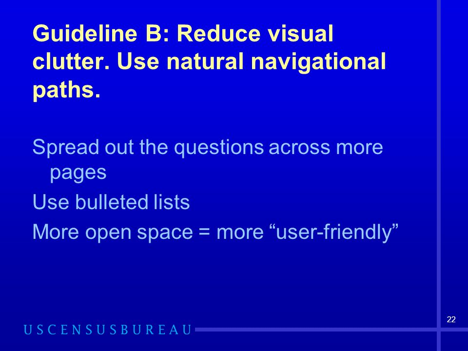 22 Guideline B: Reduce visual clutter. Use natural navigational paths.