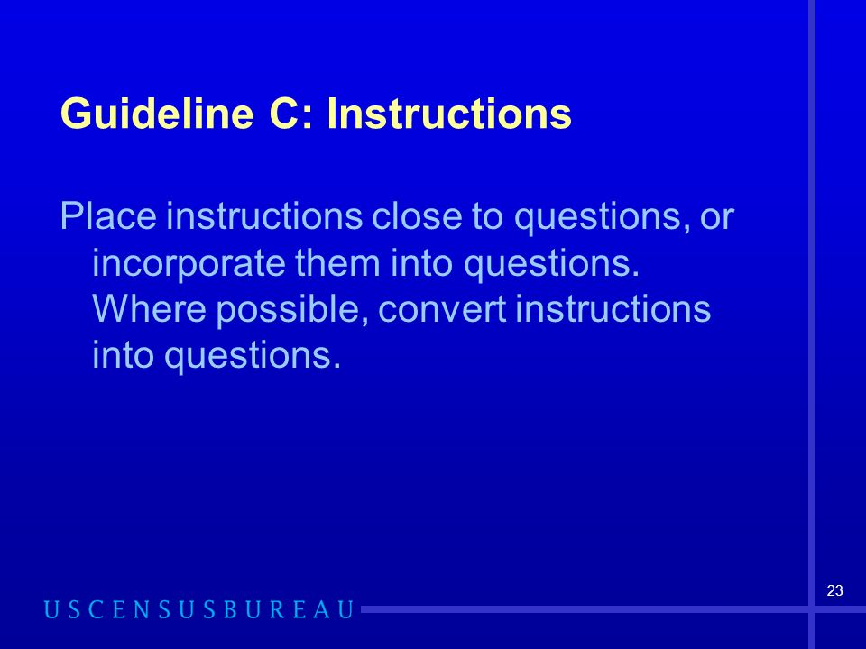 23 Guideline C: Instructions Place instructions close to questions, or incorporate them into questions.