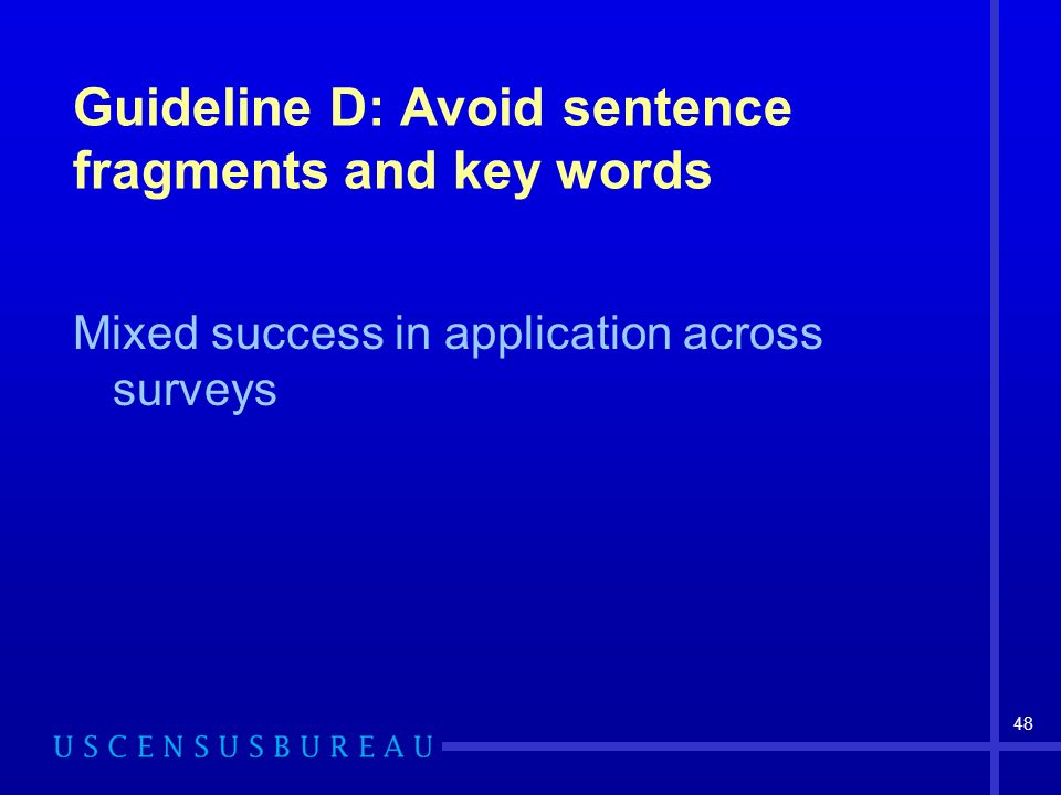 48 Guideline D: Avoid sentence fragments and key words Mixed success in application across surveys