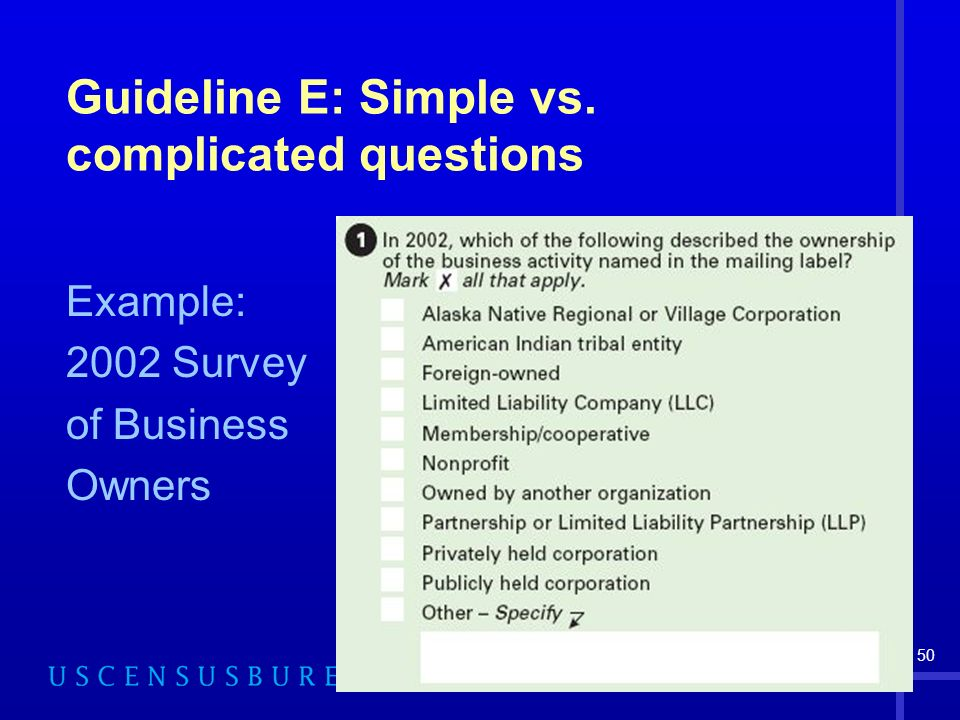 50 Guideline E: Simple vs. complicated questions Example: 2002 Survey of Business Owners