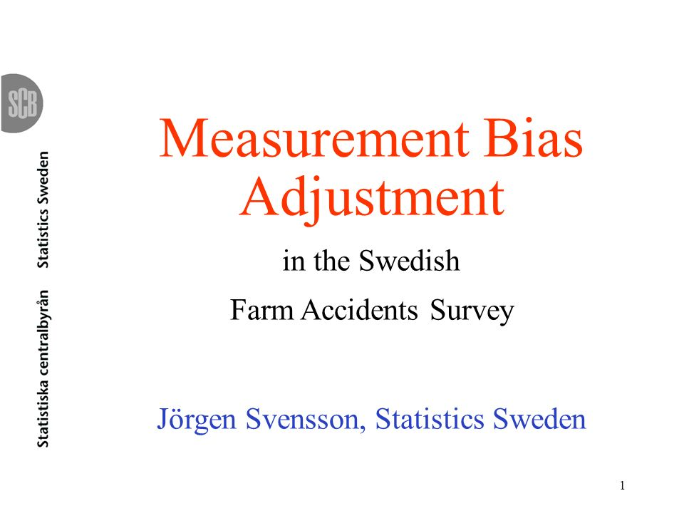1 Measurement Bias Adjustment in the Swedish Farm Accidents Survey Jörgen Svensson, Statistics Sweden