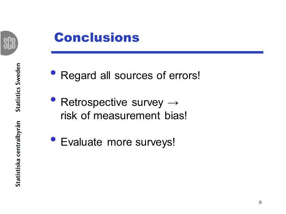 9 Conclusions Regard all sources of errors. Retrospective survey risk of measurement bias.