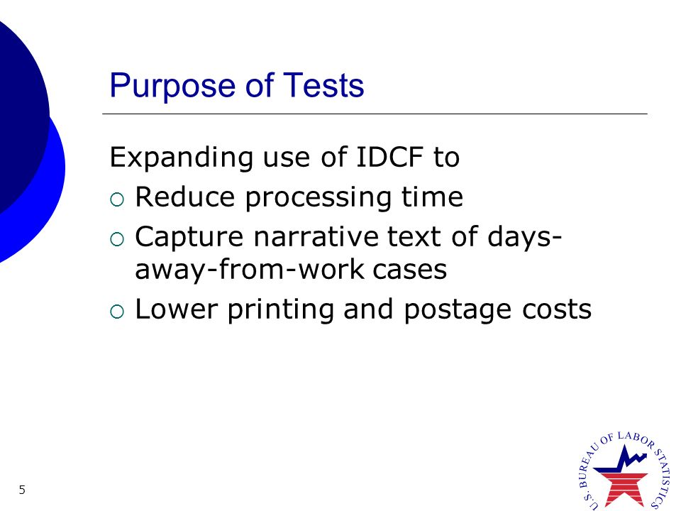 5 Purpose of Tests Expanding use of IDCF to Reduce processing time Capture narrative text of days- away-from-work cases Lower printing and postage costs