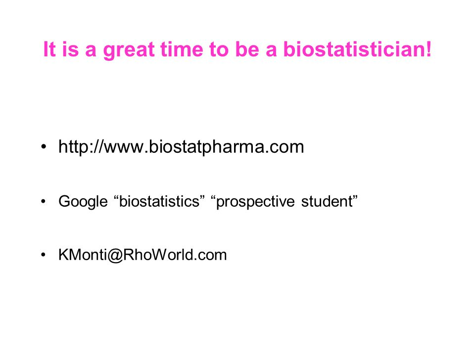 It is a great time to be a biostatistician.