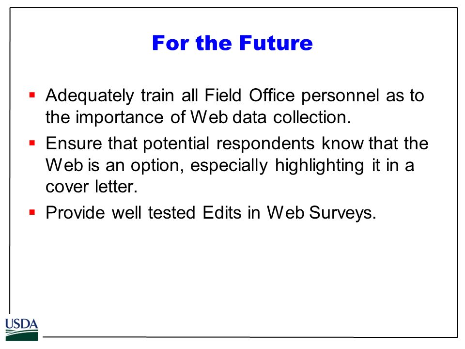 For the Future Adequately train all Field Office personnel as to the importance of Web data collection.