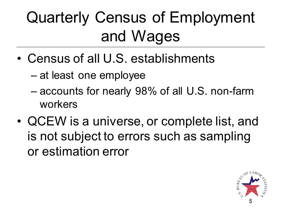 5 Quarterly Census of Employment and Wages Census of all U.S.